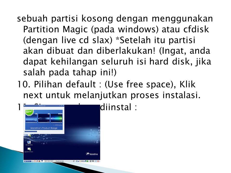 sebuah partisi kosong dengan menggunakan Partition Magic (pada windows) atau cfdisk (dengan live cd slax) *Setelah itu partisi akan dibuat dan diberlakukan.