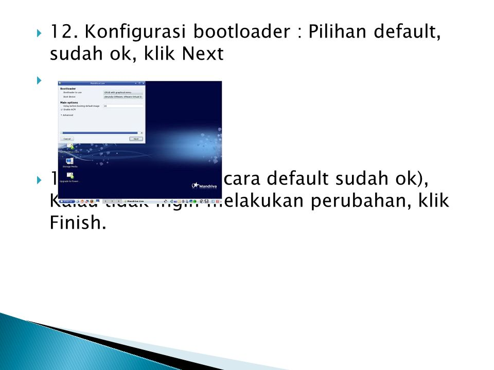 12. Konfigurasi bootloader : Pilihan default, sudah ok, klik Next