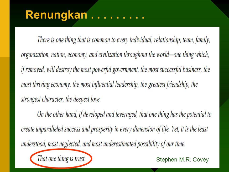 Renungkan . . . . . . . . . Stephen M.R. Covey