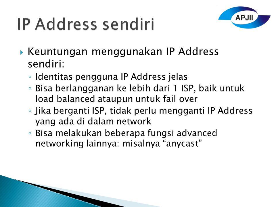 IP Address sendiri Keuntungan menggunakan IP Address sendiri: