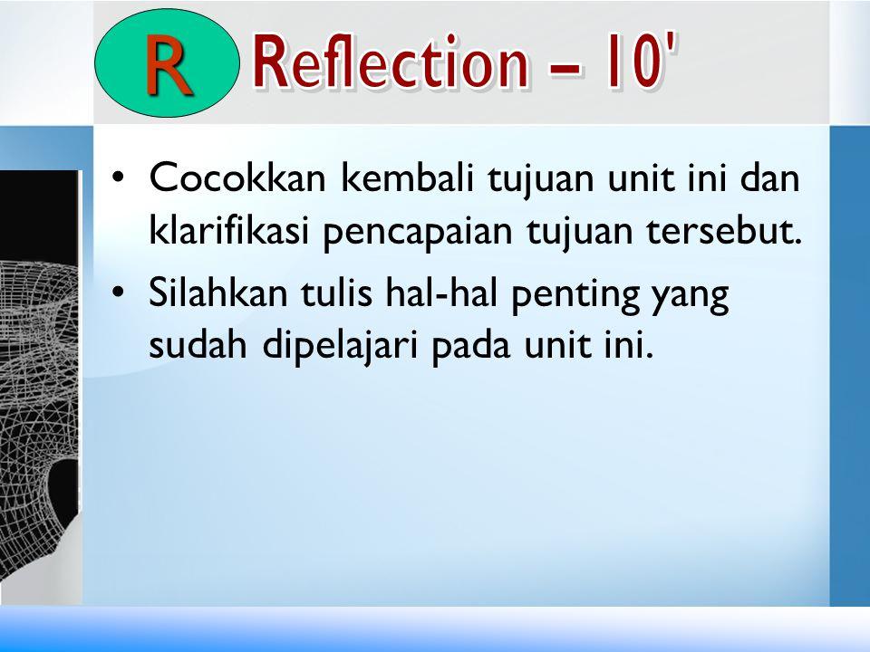 R Reflection – 10 Cocokkan kembali tujuan unit ini dan klarifikasi pencapaian tujuan tersebut.