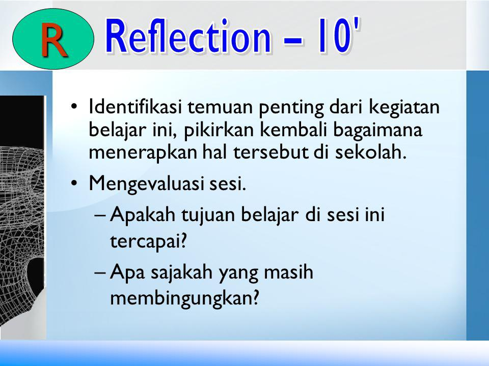 R Reflection – 10 Identifikasi temuan penting dari kegiatan belajar ini, pikirkan kembali bagaimana menerapkan hal tersebut di sekolah.