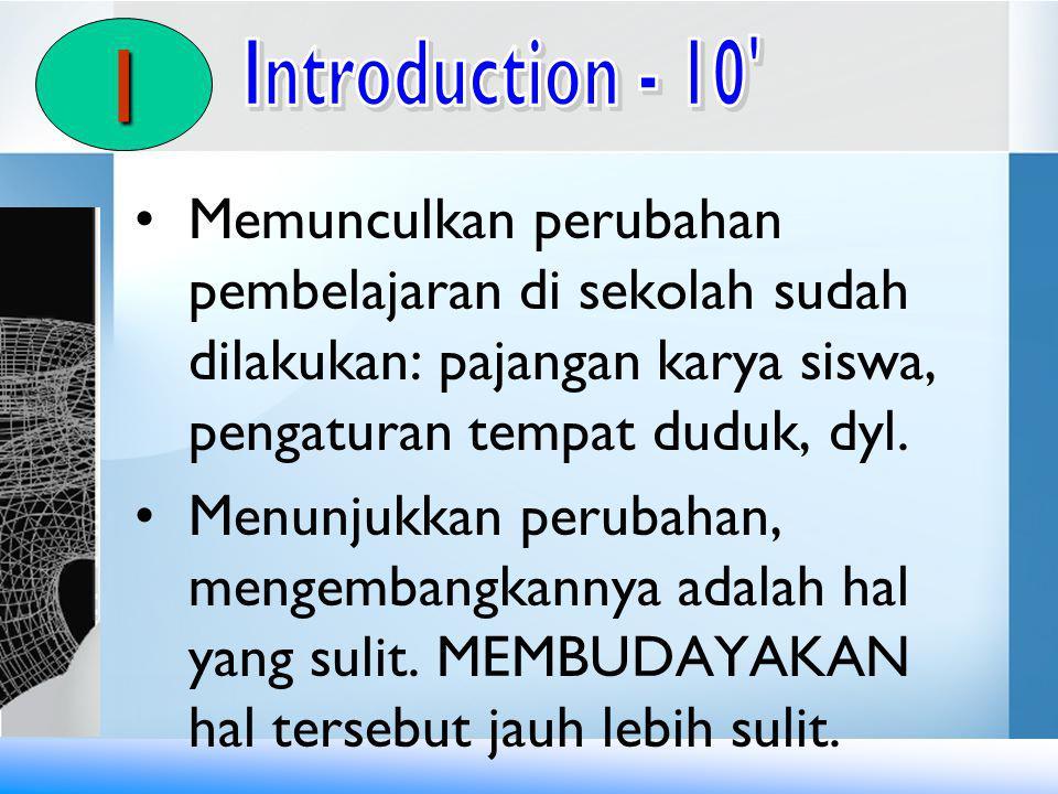 I Introduction - 10 Memunculkan perubahan pembelajaran di sekolah sudah dilakukan: pajangan karya siswa, pengaturan tempat duduk, dyl.