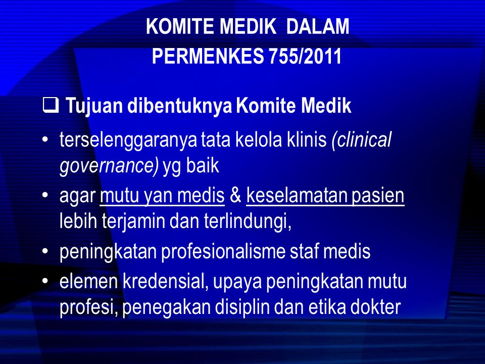 Komite Medik dalam Permenkes 755/2011. Tujuan dibentuknya Komite Medik. terselenggaranya tata kelola klinis (clinical governance) yg baik.