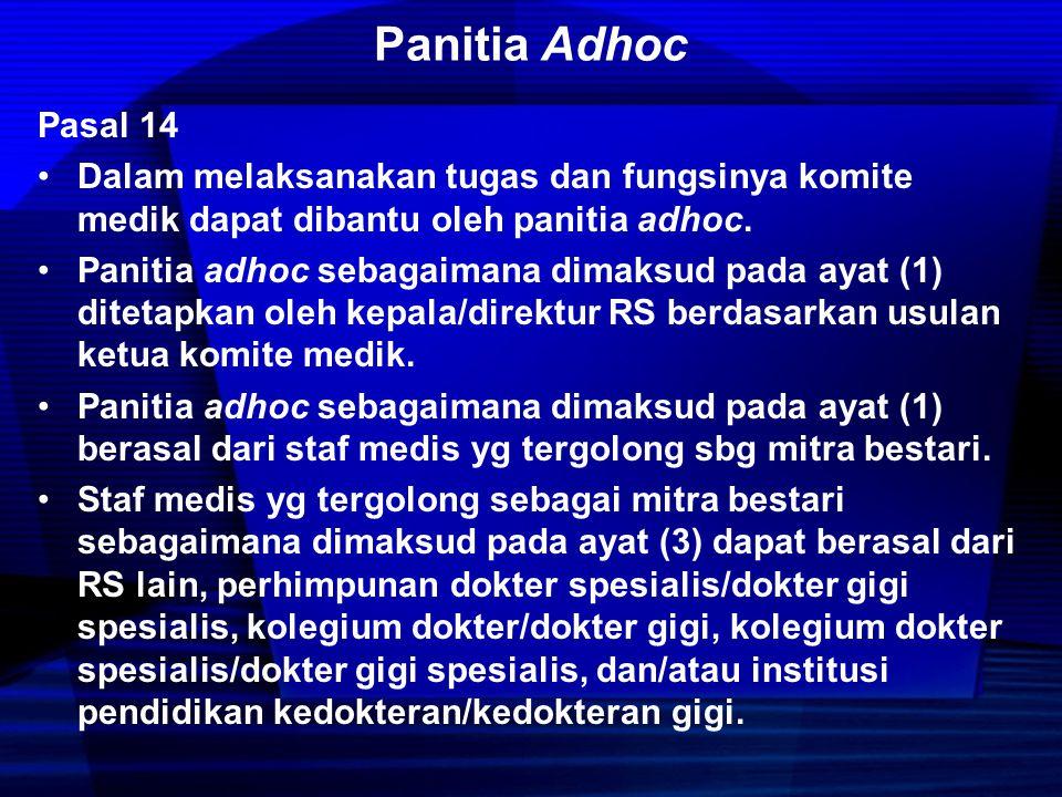 Panitia Adhoc Pasal 14. Dalam melaksanakan tugas dan fungsinya komite medik dapat dibantu oleh panitia adhoc.