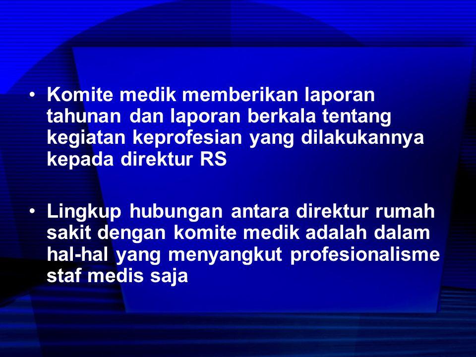 Komite medik memberikan laporan tahunan dan laporan berkala tentang kegiatan keprofesian yang dilakukannya kepada direktur RS