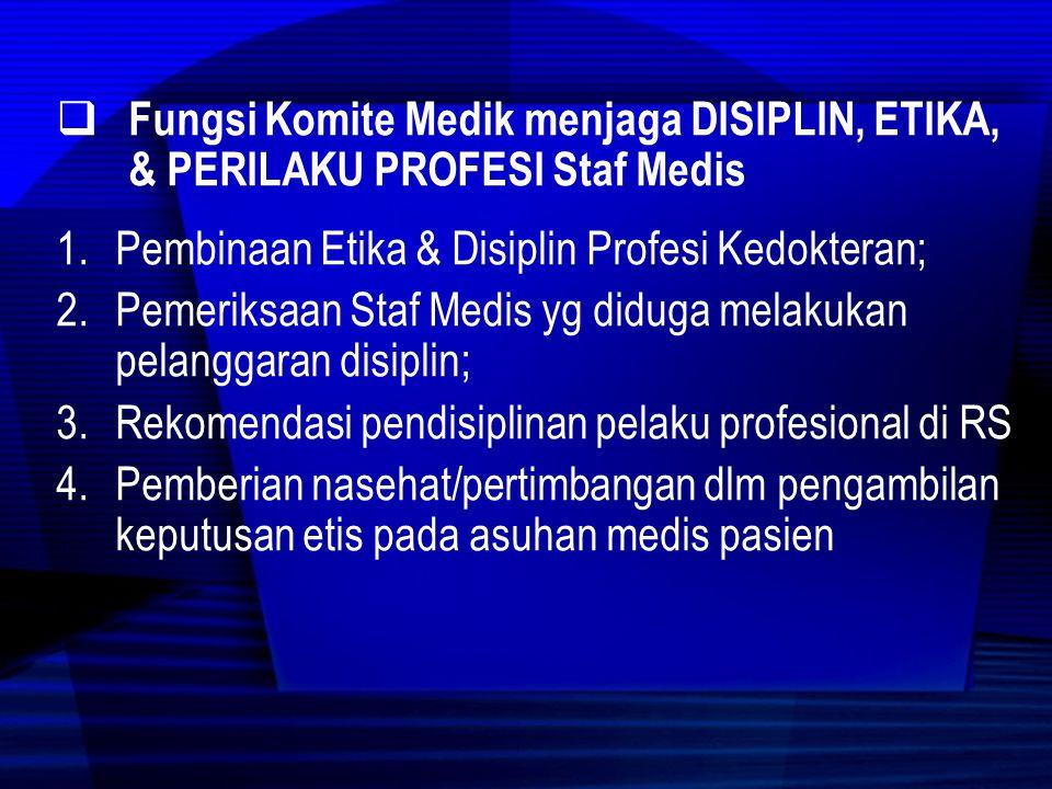 Fungsi Komite Medik menjaga Disiplin, Etika, & Perilaku Profesi Staf Medis