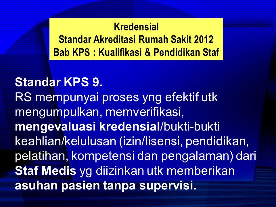 Kredensial Standar Akreditasi Rumah Sakit 2012. Bab KPS : Kualifikasi & Pendidikan Staf. Standar KPS 9.