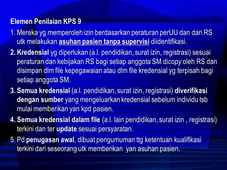 Elemen Penilaian KPS 9 Mereka yg memperoleh izin berdasarkan peraturan perUU dan dari RS utk melakukan asuhan pasien tanpa supervisi diidentifikasi.