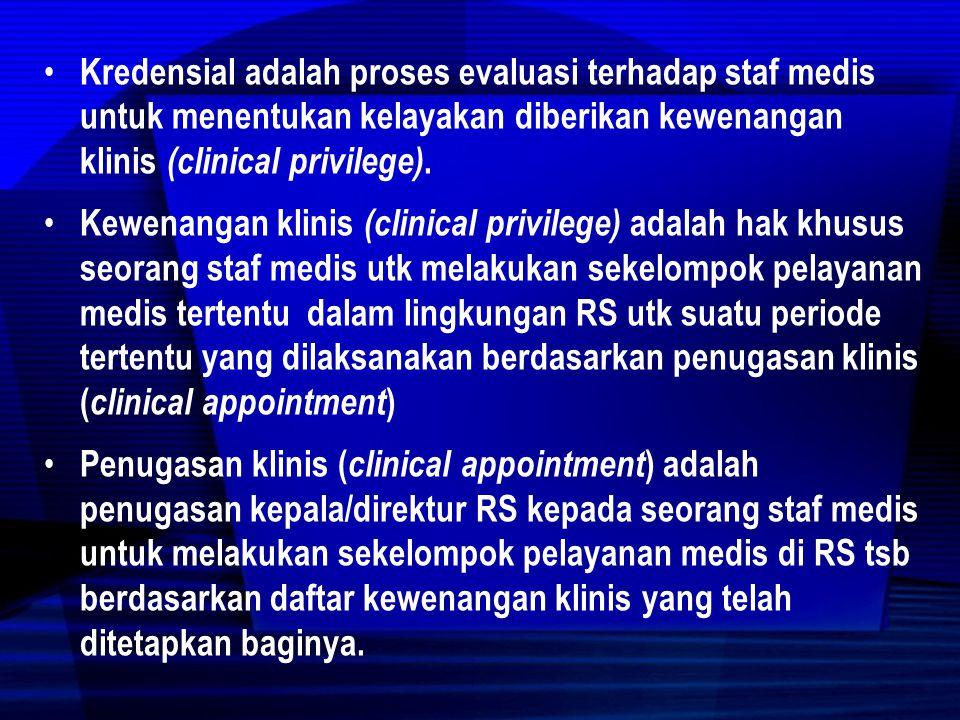 Kredensial adalah proses evaluasi terhadap staf medis untuk menentukan kelayakan diberikan kewenangan klinis (clinical privilege).