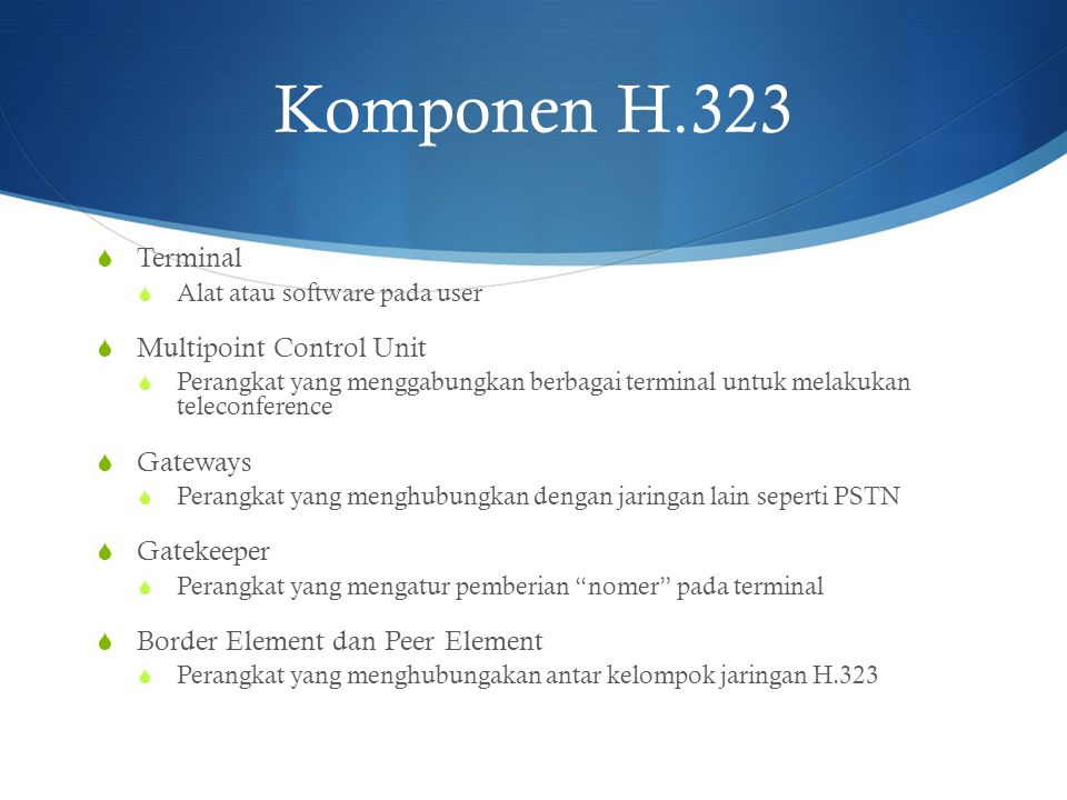 Komponen H.323 Terminal Multipoint Control Unit Gateways Gatekeeper