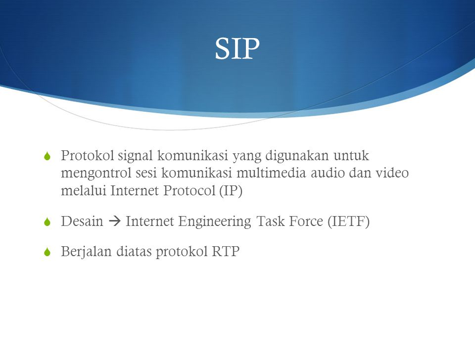 SIP Protokol signal komunikasi yang digunakan untuk mengontrol sesi komunikasi multimedia audio dan video melalui Internet Protocol (IP)