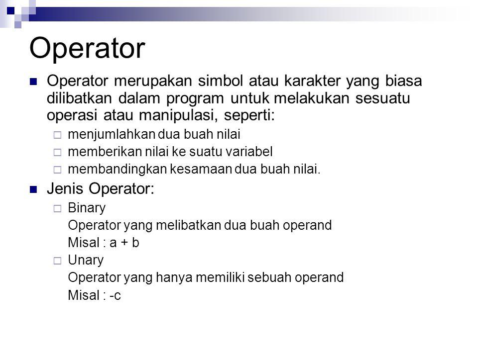 Operator Operator merupakan simbol atau karakter yang biasa dilibatkan dalam program untuk melakukan sesuatu operasi atau manipulasi, seperti: