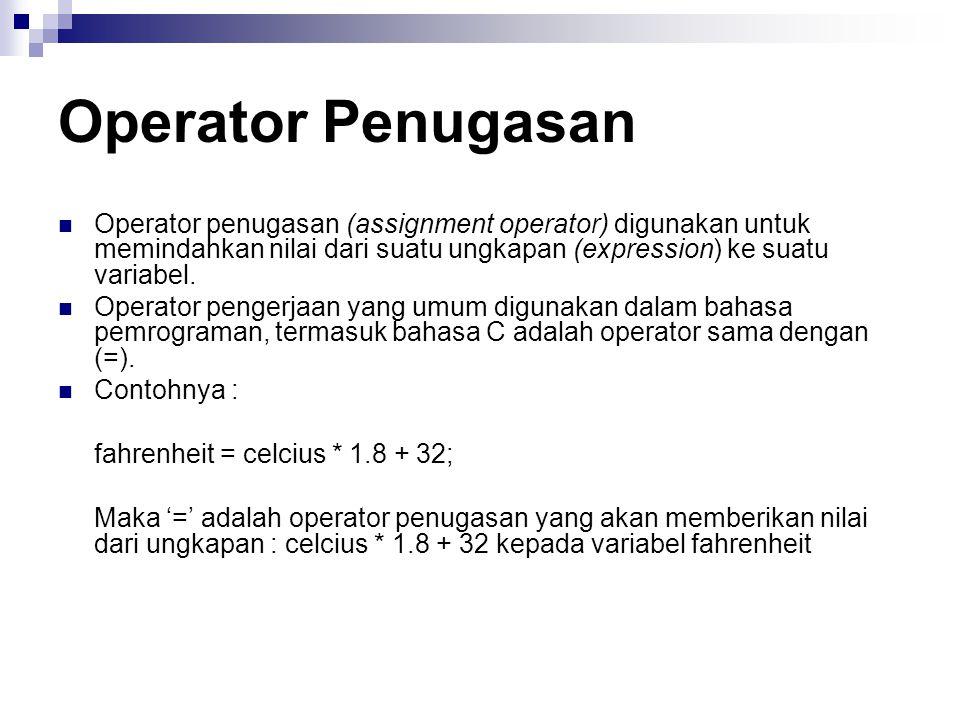 Operator Penugasan Operator penugasan (assignment operator) digunakan untuk memindahkan nilai dari suatu ungkapan (expression) ke suatu variabel.