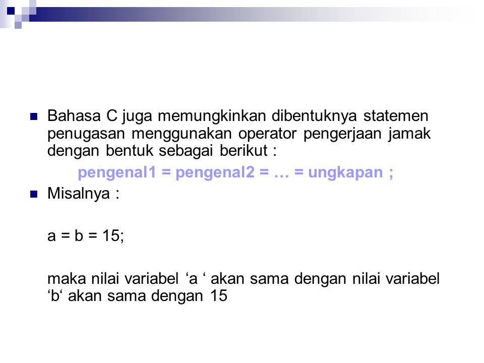 Bahasa C juga memungkinkan dibentuknya statemen penugasan menggunakan operator pengerjaan jamak dengan bentuk sebagai berikut :