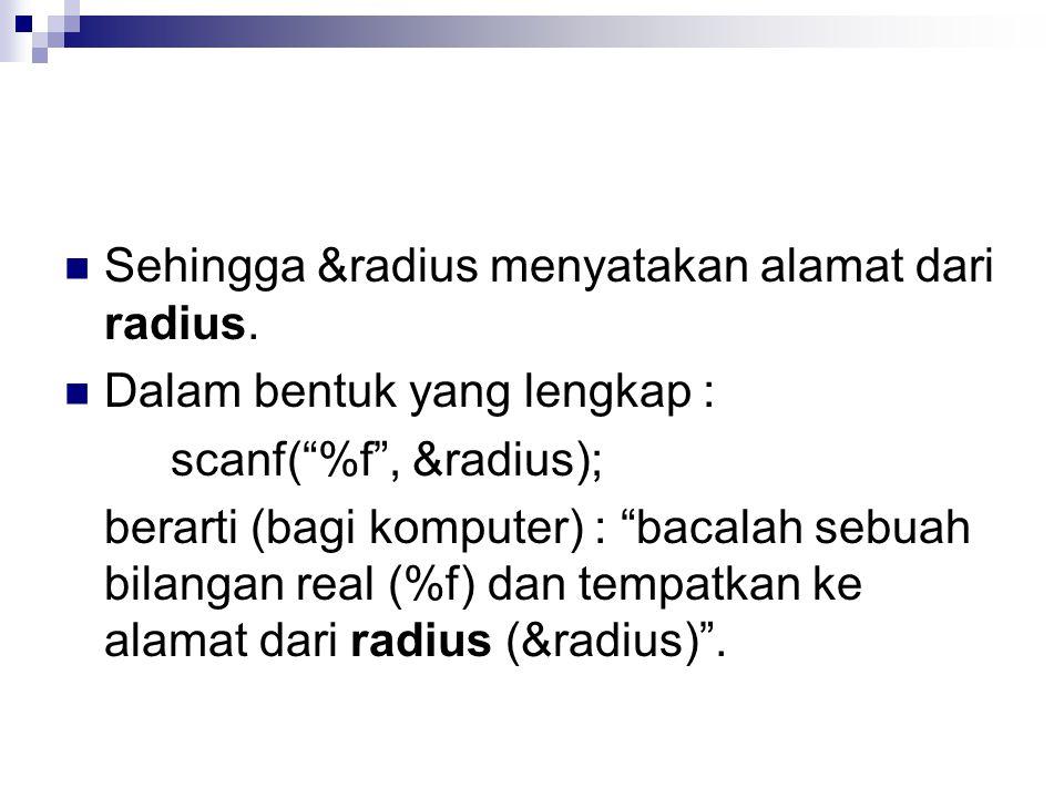 Sehingga &radius menyatakan alamat dari radius.