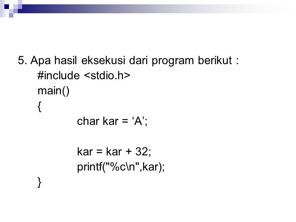 5. Apa hasil eksekusi dari program berikut :
