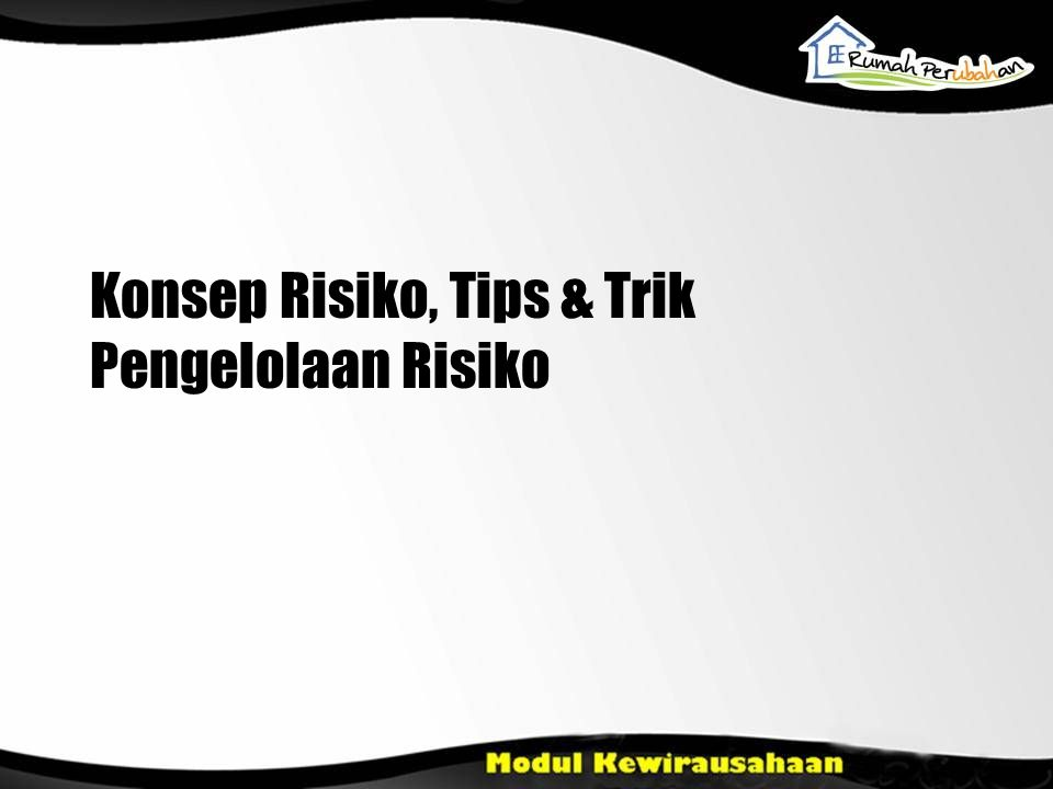 Konsep Risiko, Tips & Trik Pengelolaan Risiko
