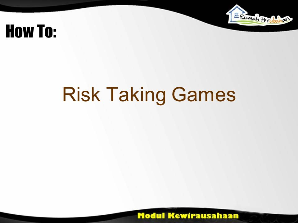 How To: Risk Taking Games