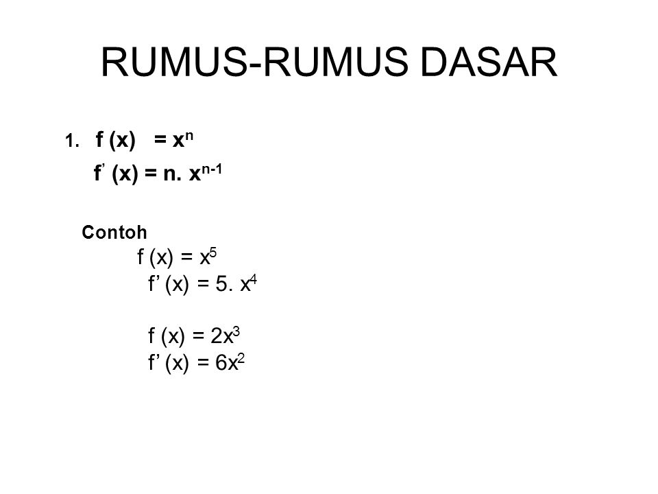 RUMUS-RUMUS DASAR 1. f (x) = xn f' (x) = n. xn-1 f' (x) = 5. x4