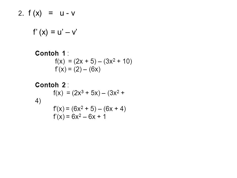 f' (x) = u' – v' 2. f (x) = u - v Contoh 1 :