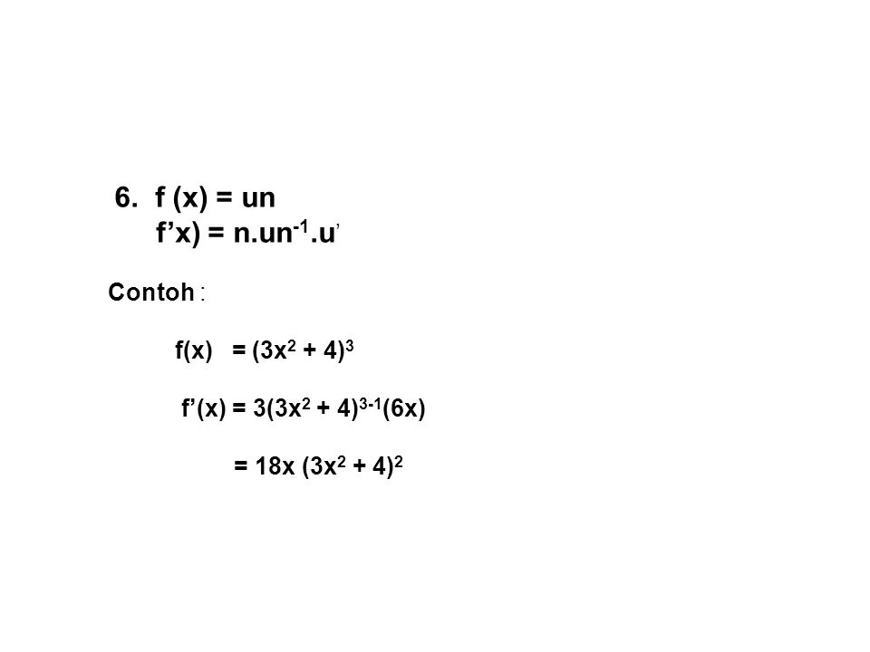 f'x) = n.un-1.u' 6. f (x) = un Contoh : f(x) = (3x2 + 4)3