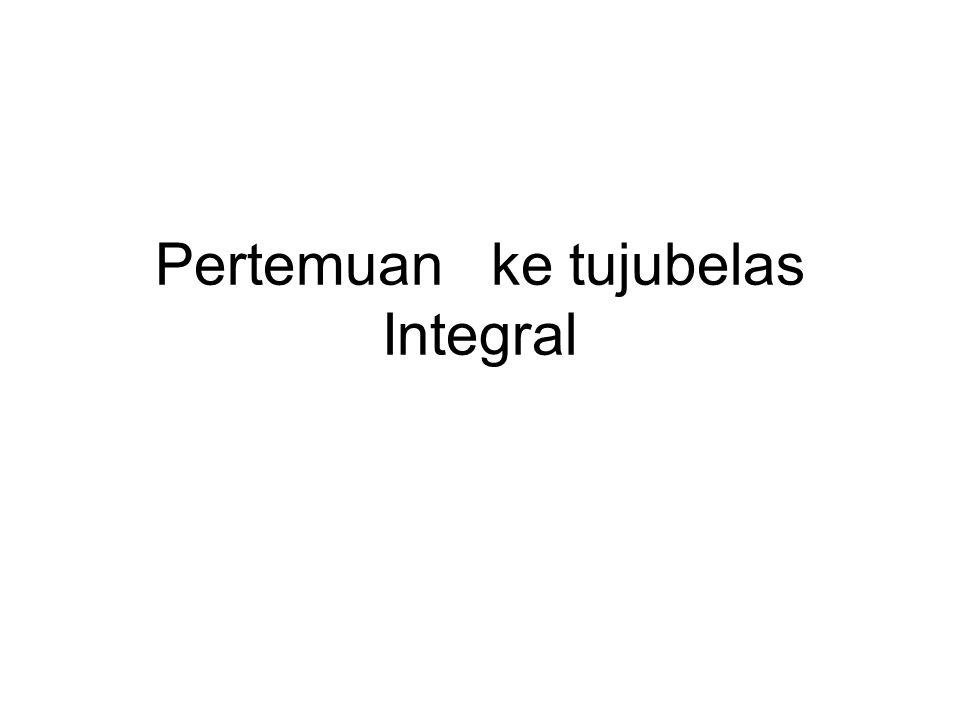 Pertemuan ke tujubelas Integral