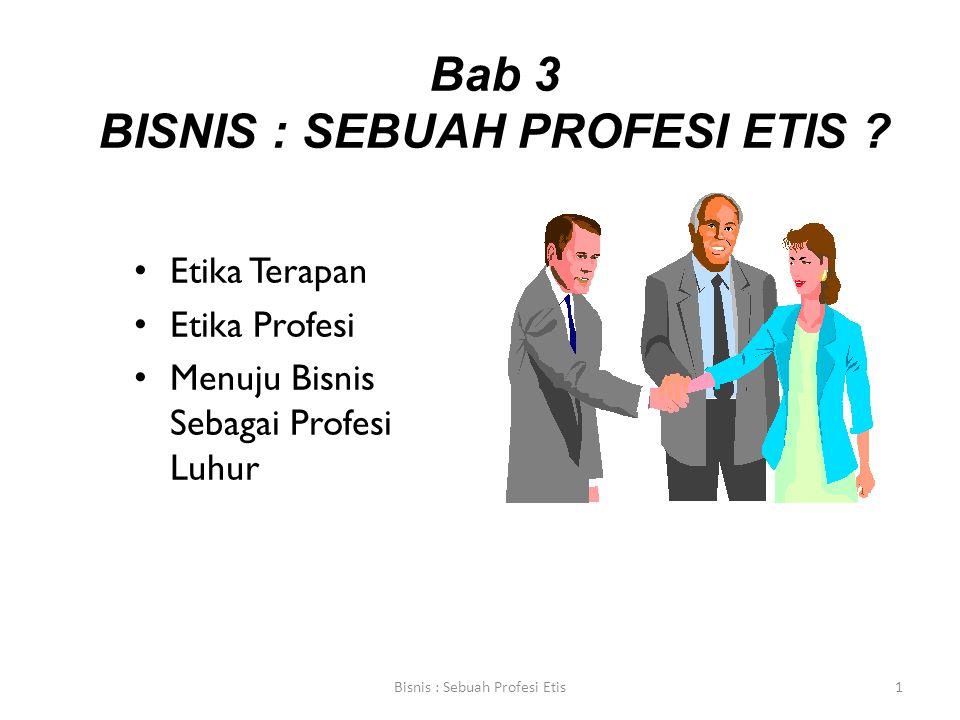 Bab 3 BISNIS : SEBUAH PROFESI ETIS