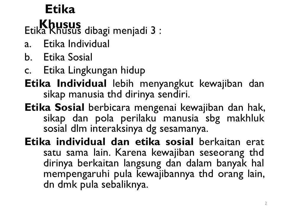 Etika Khusus Etika Khusus dibagi menjadi 3 : Etika Individual