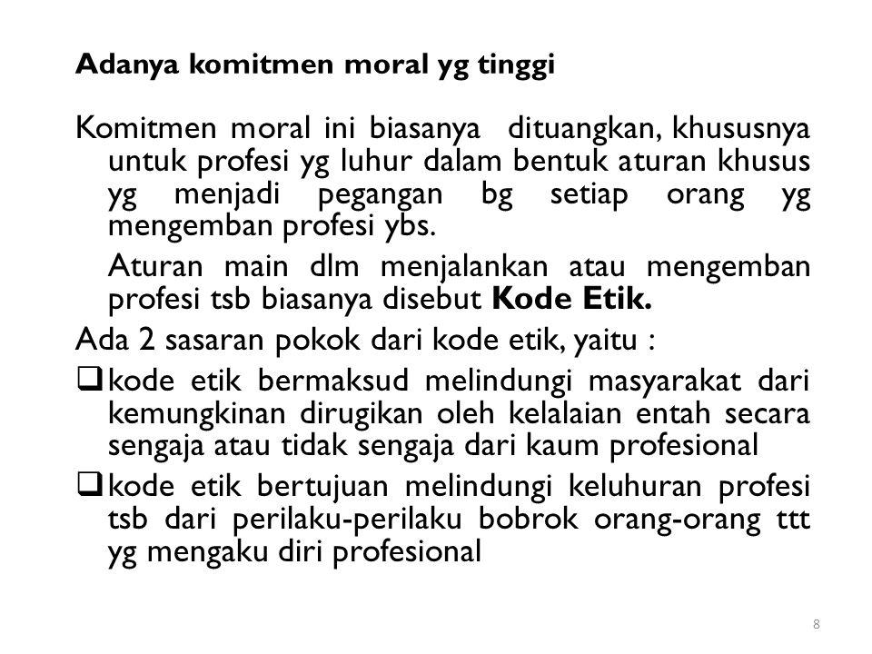 Adanya komitmen moral yg tinggi