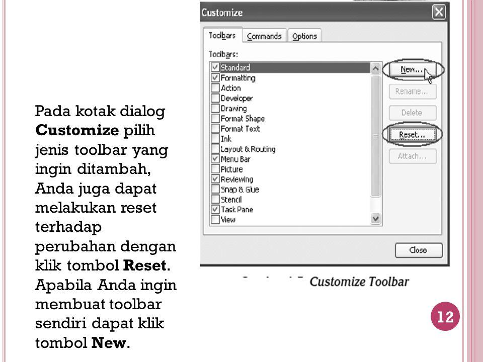 Pada kotak dialog Customize pilih jenis toolbar yang ingin ditambah, Anda juga dapat melakukan reset terhadap perubahan dengan klik tombol Reset.