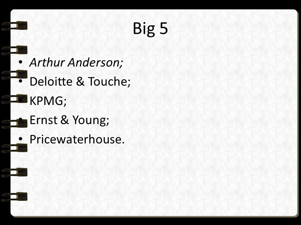 Big 5 Arthur Anderson; Deloitte & Touche; KPMG; Ernst & Young;
