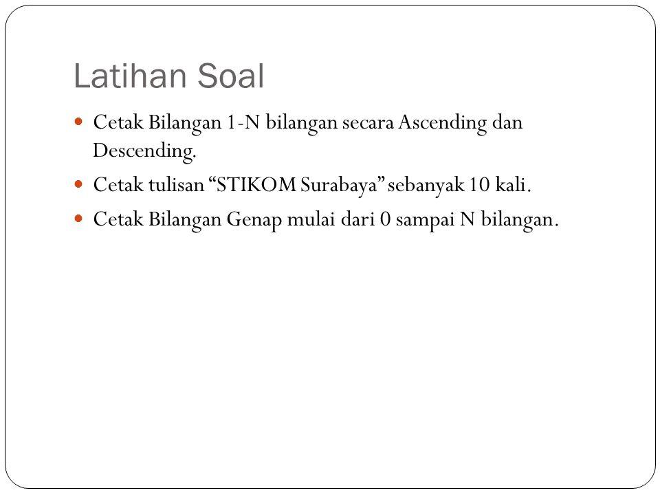 Latihan Soal Cetak Bilangan 1-N bilangan secara Ascending dan Descending. Cetak tulisan STIKOM Surabaya sebanyak 10 kali.