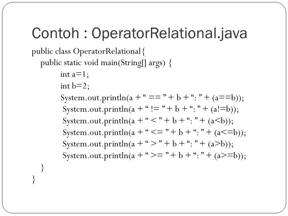 Contoh : OperatorRelational.java
