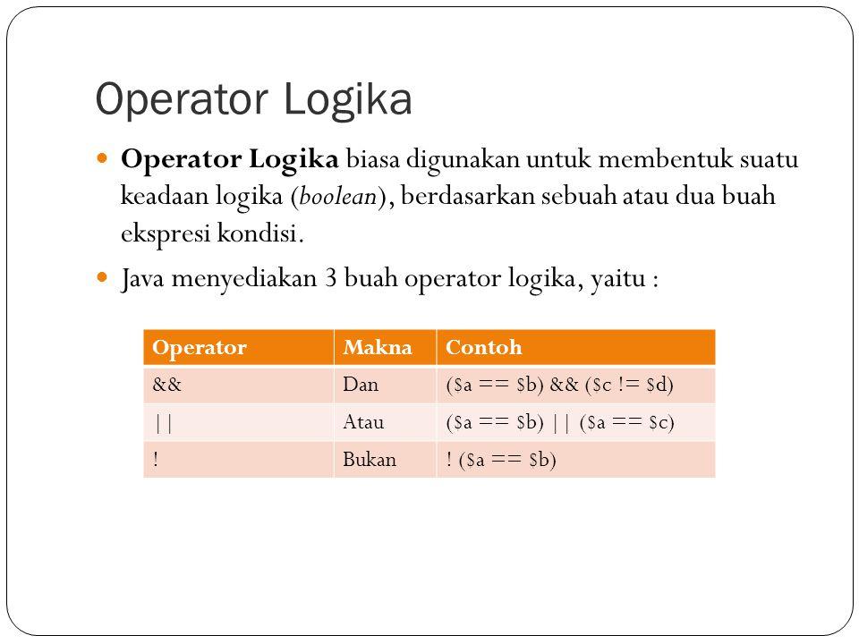 Operator Logika Operator Logika biasa digunakan untuk membentuk suatu keadaan logika (boolean), berdasarkan sebuah atau dua buah ekspresi kondisi.