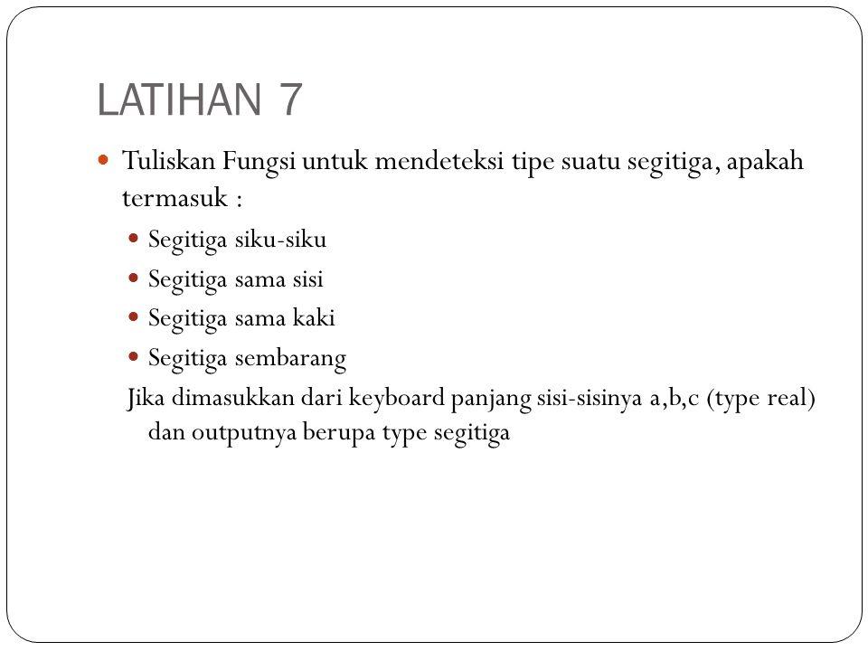 LATIHAN 7 Tuliskan Fungsi untuk mendeteksi tipe suatu segitiga, apakah termasuk : Segitiga siku-siku.