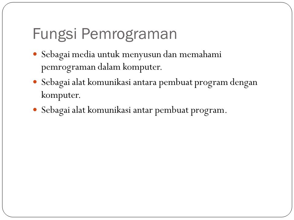 Fungsi Pemrograman Sebagai media untuk menyusun dan memahami pemrograman dalam komputer.