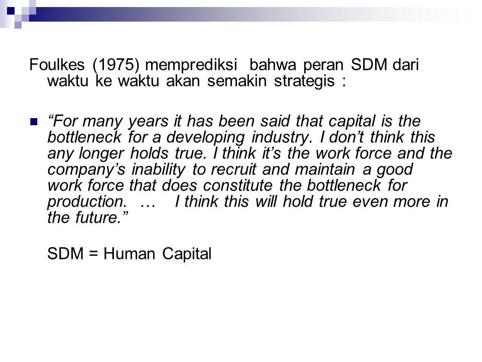 Foulkes (1975) memprediksi bahwa peran SDM dari waktu ke waktu akan semakin strategis :