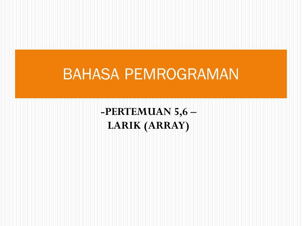 -PERTEMUAN 5,6 – LARIK (ARRAY)