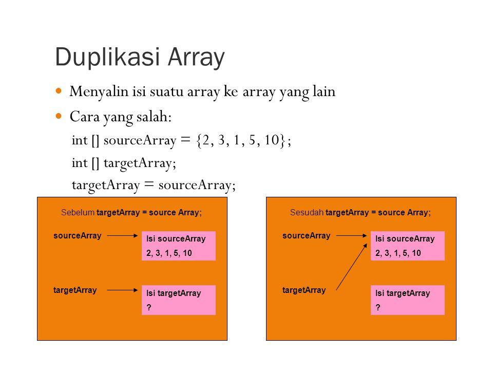 Duplikasi Array Menyalin isi suatu array ke array yang lain