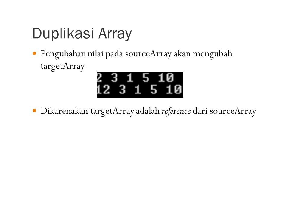 Duplikasi Array Pengubahan nilai pada sourceArray akan mengubah targetArray.
