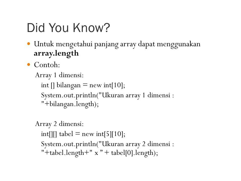 Did You Know Untuk mengetahui panjang array dapat menggunakan array.length. Contoh: Array 1 dimensi: