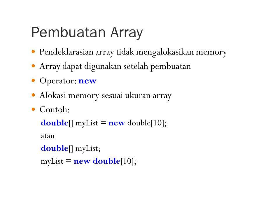 Pembuatan Array Pendeklarasian array tidak mengalokasikan memory