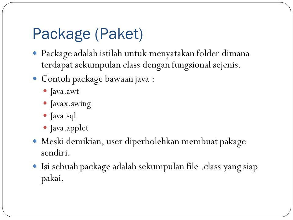 Package (Paket) Package adalah istilah untuk menyatakan folder dimana terdapat sekumpulan class dengan fungsional sejenis.