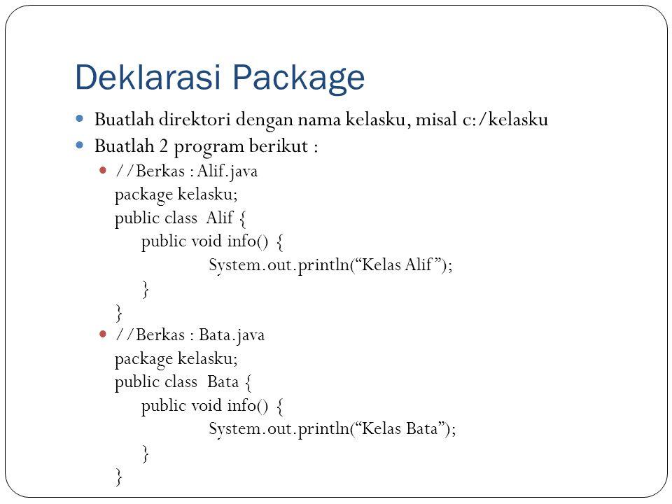 Deklarasi Package Buatlah direktori dengan nama kelasku, misal c:/kelasku. Buatlah 2 program berikut :
