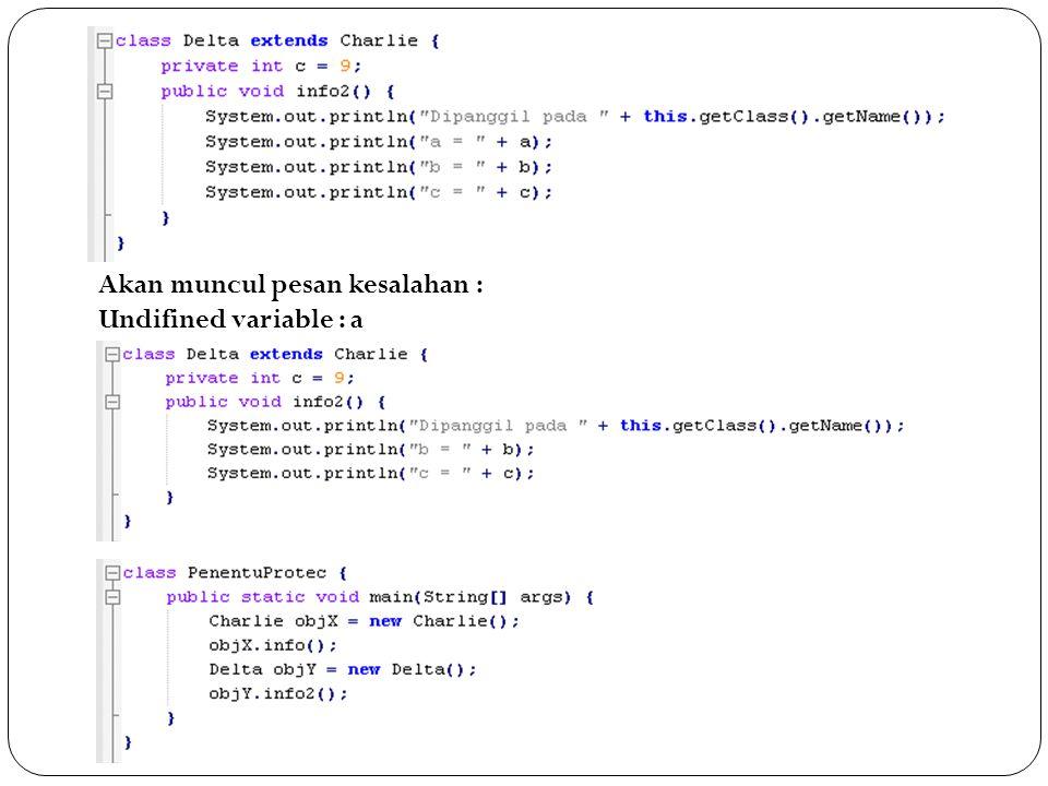 Akan muncul pesan kesalahan : Undifined variable : a