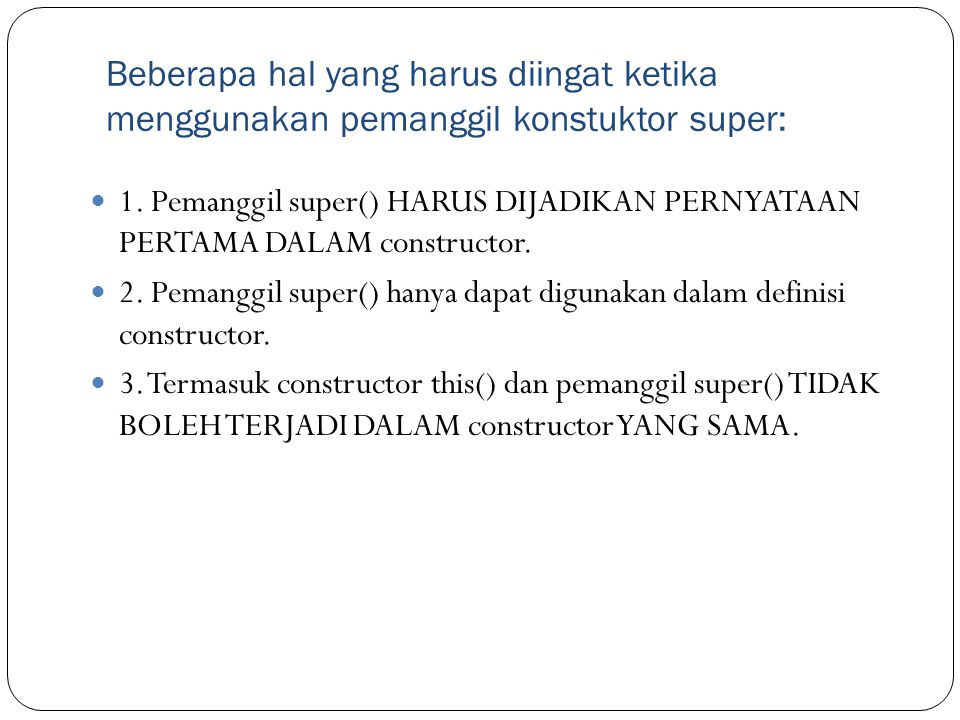 Beberapa hal yang harus diingat ketika menggunakan pemanggil konstuktor super: