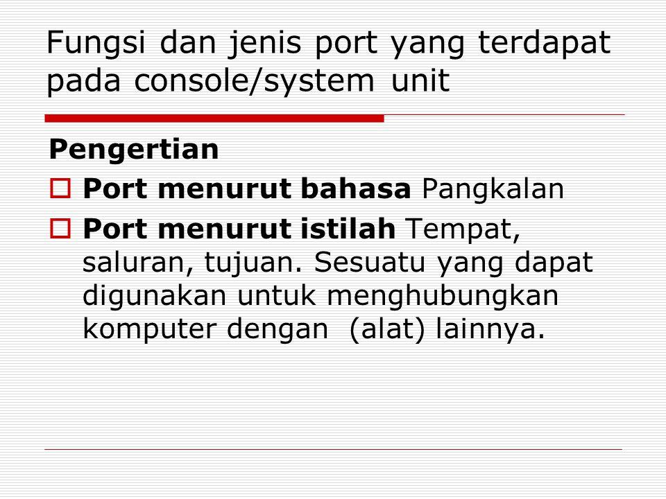 Fungsi dan jenis port yang terdapat pada console/system unit