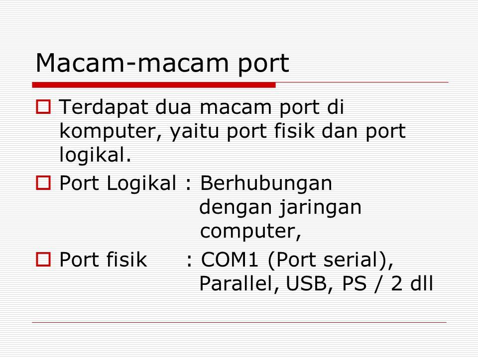 Macam-macam port Terdapat dua macam port di komputer, yaitu port fisik dan port logikal.