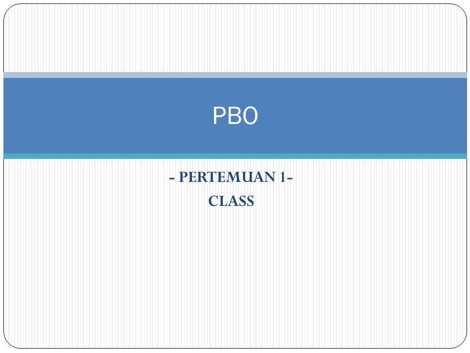 PBO - PERTEMUAN 1- CLASS